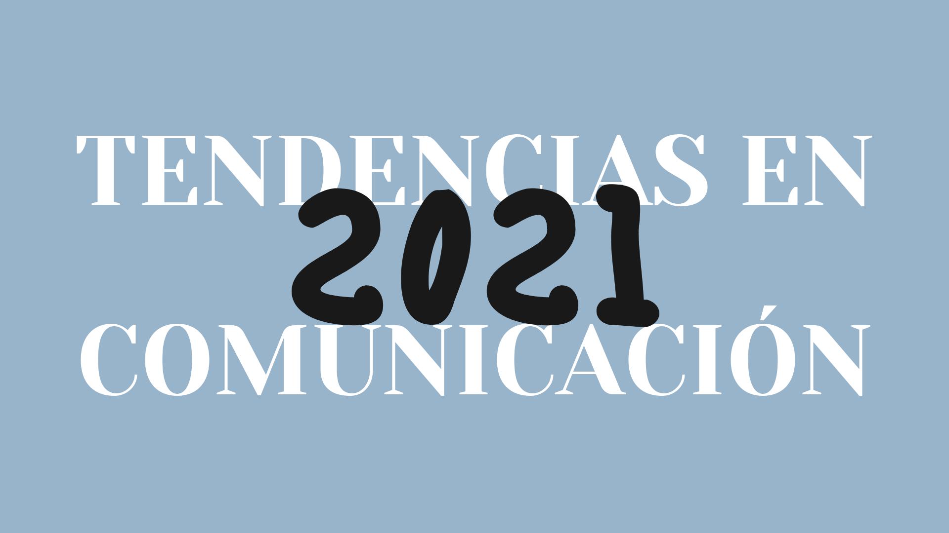 Tendencias en comunicación en 2021